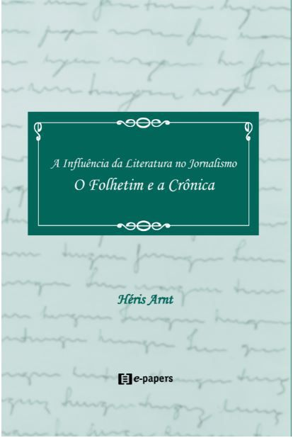 A Influência da Literatura no Jornalismo: O Folhetim e a Crônica