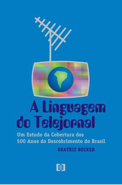 A Linguagem do Telejornal: Um estudo da cobertura dos 500 anos do Descobrimento do Brasil