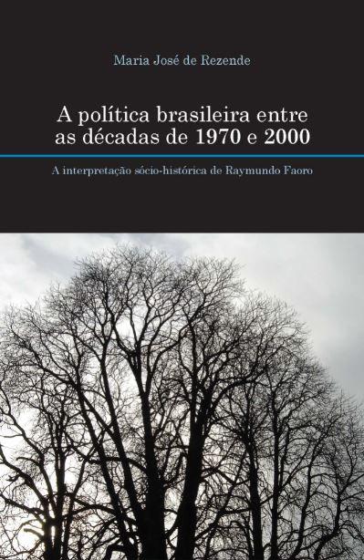 A política brasileira entre as décadas de 1970 e 2000: A interpretação sócio-histórica de Raymundo Faoro