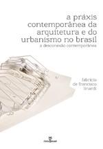 A práxis contemporânea da arquitetura e do urbanismo no Brasil: a desconexão contemporânea