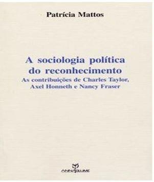 A sociologia política do reconhecimento: as contribuições de Charles Taylor, Axel Honneth e Nancy Fraser