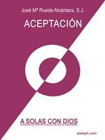 A solas con Dios - Ejercicios espirituales en ocho sesiones - 3er día: Aceptación
