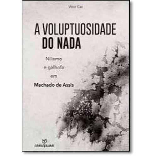 A VOLUPTUOSIDADE DO NADA: NIILISMO E GALHOFA EM MACHADO DE ASSIS
