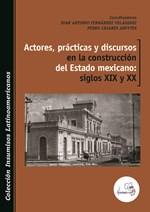 Actores, prácticas y discursos en la construcción del Estado mexicano: siglos XIX y XX