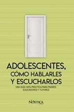 ADOLESCENTES, CÓMO HABLARLES Y ESCUCHARLOS