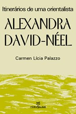 Alexandra David-neel: Itinerários de Uma Orientalista