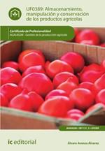 Almacenamiento, manipulación y conservaciones de los productos agrícolas. AGAU0208 - Gestión de la producción agrícola