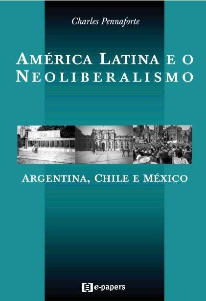 América Latina e o Neoliberalismo: Argentina, Chile e México
