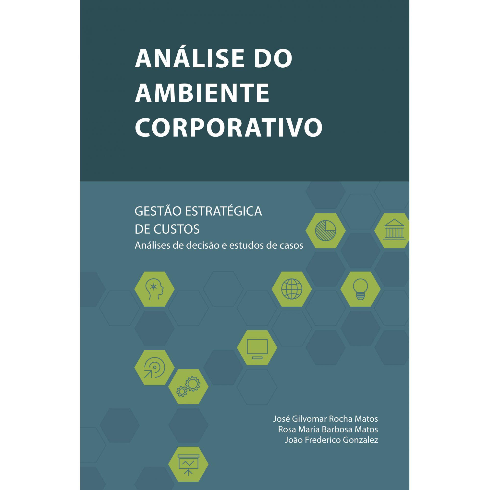 Análise do ambiente corporativo - gestão estratégica de custos: Análises de decisão e estudos de casos