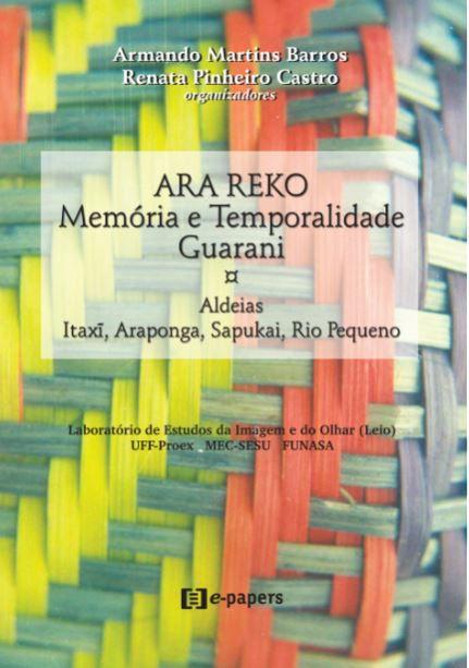 Ara reko: Memória e Temporalidade Guarani: Aldeias Itaxi, Araponga, Sapukai, Rio Pequeno