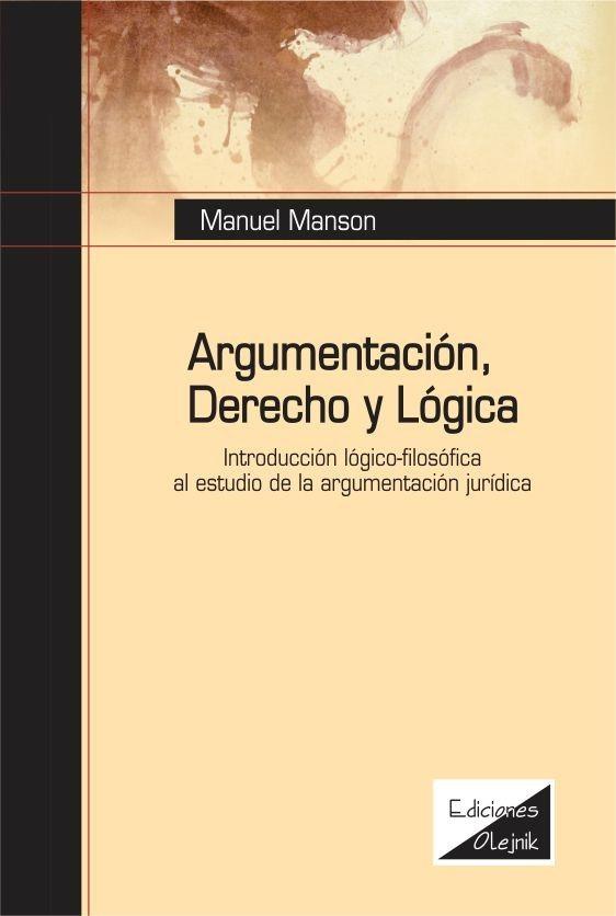 Argumentación, derecho y lógica. Introducción lógicofilosófica al estudio argumentación