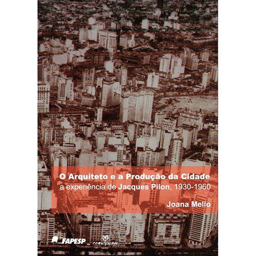 Arquiteto e a Producão da Cidade, O: A Experiência de Jacques Pilon 1930-1960