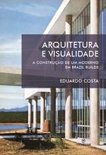 Arquitetura e visualidade : a construção de um moderno em ?Brazil Builds?