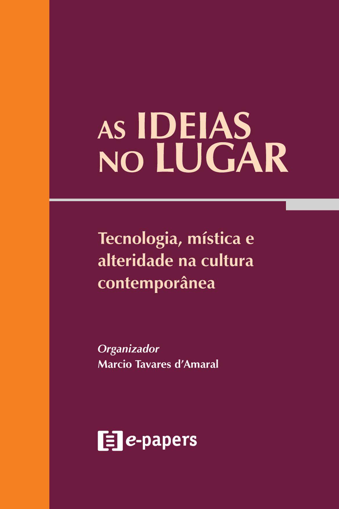 As ideias no lugar: Tecnologia, mística e alteridade na cultura contemporânea