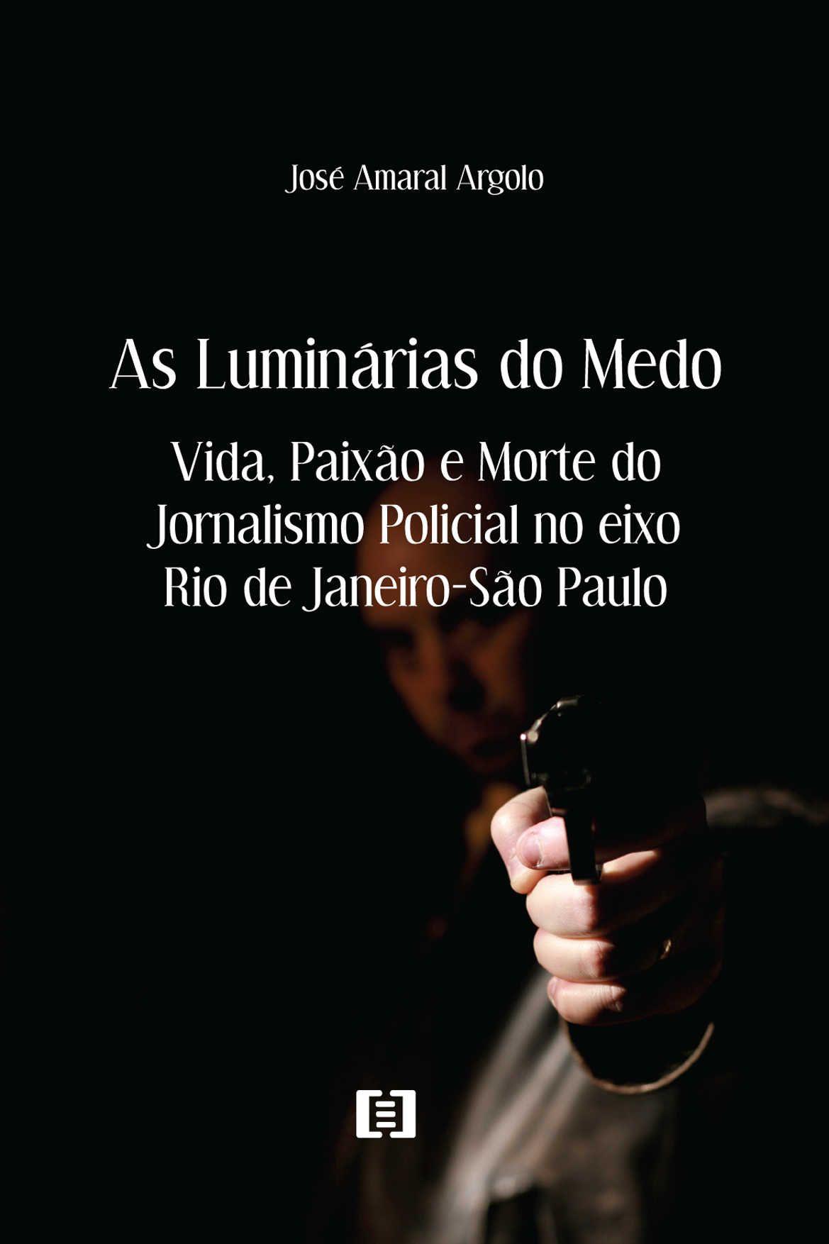 As Luminárias do Medo: Vida, Paixão e Morte do Jornalismo Policial no eixo Rio de Janeiro-São Paulo