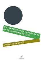 Ator-performer e as Poéticas da Transformação de Si, O