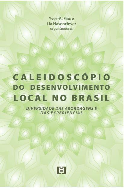 Caleidoscópio do Desenvolvimento Local no Brasil: Diversidade das Abordagens e experiências
