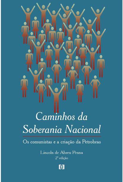 Caminhos da Soberania Nacional (2ª edição): Os Comunistas e a Criação da Petrobras
