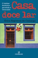 Casa, Doce Lar - O Habitar Doméstico Percebido e Vivenciado