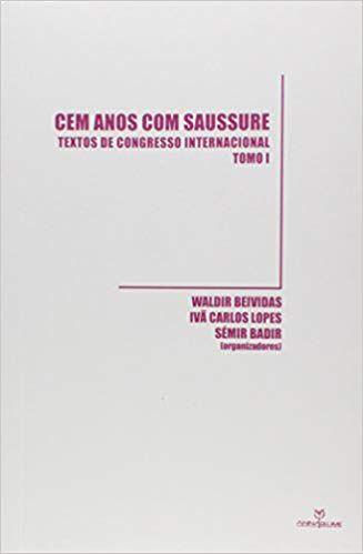 CEM ANOS COM SAUSSURE: TEXTOS DE CONGRESSO INTERNACIONAL - TOMO I