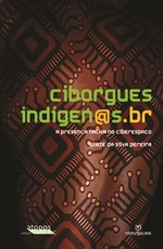 Ciborgues Indígen@s.br: A Presença Nativa No Ciberespaço