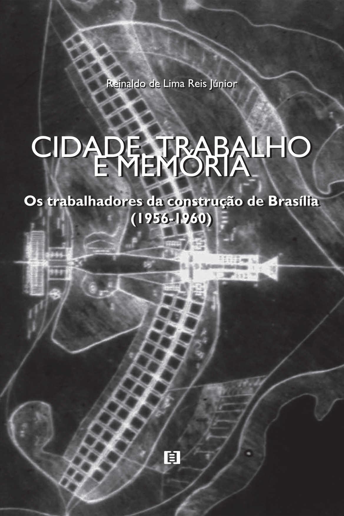 Cidade, trabalho e memória: Os trabalhadores da construção de Brasília (1956-1960)
