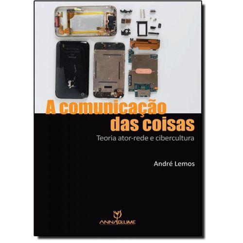 Comunicação das Coisas, A: Teoria Ator-rede e Cibercultura