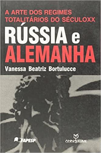 Arte dos Regimes Totalitários do Século Xx, A: Rússia e Alemanha - Copy