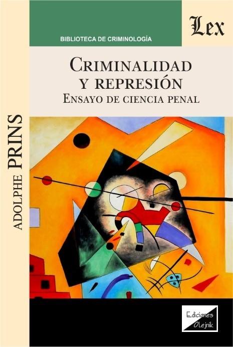 Criminalidad y represión. Ensayo de ciencia penal