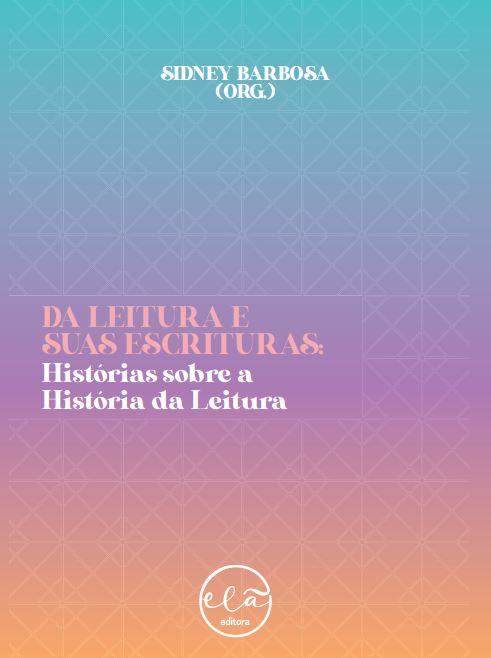 Da Leitura e Suas Escrituras Historias sobre a História da Leitura