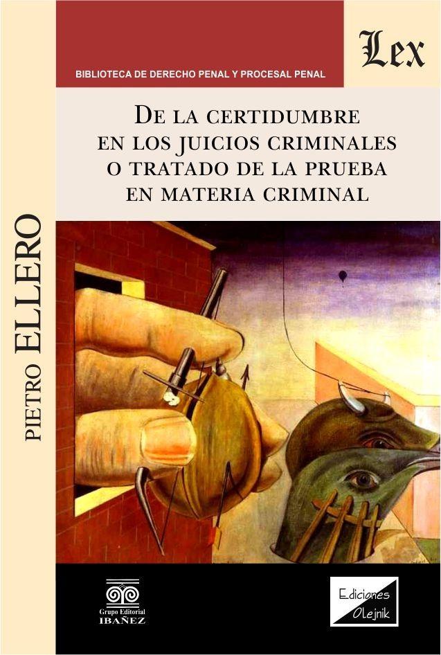 De la certidumbre en los juicios criminales o tratado de la prueba en material criminal