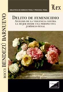 Delito de feminicidio. Análisis de violencia contra la mujer desde perspectiva jurídico-penal