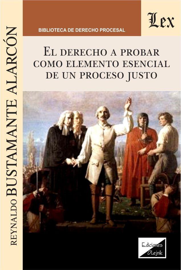 Derecho a probar como elemento esencial de un proceso justo, el