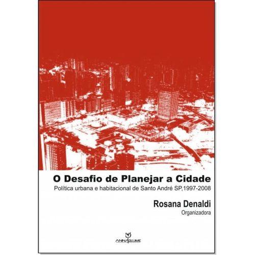 Desafio de Planejar a Cidade: Politica Urbana e Habitacional de Santo Andre Sp - 1997-2008