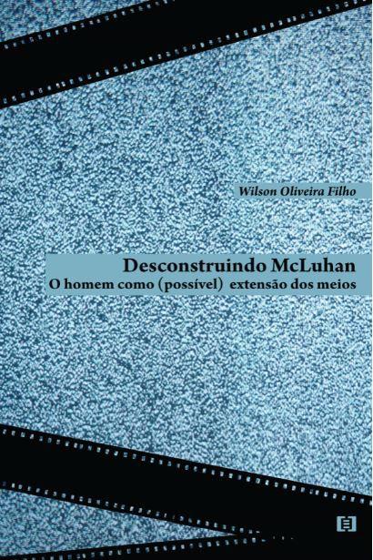 Desconstruindo McLuhan: O homem como (possível) extensão dos meios