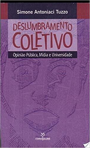 Deslumbramento Coletivo: Opinião Pública, Mídia e Universidade