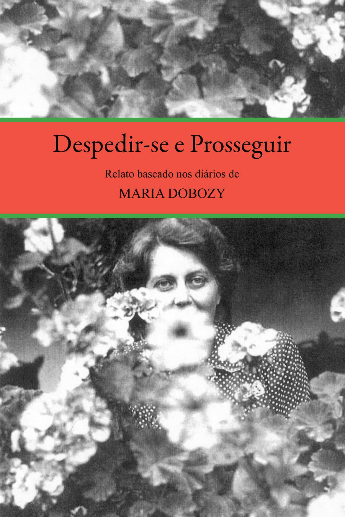 Despedir-se e Prosseguir: Relato baseado no diário de Maria Dobozy