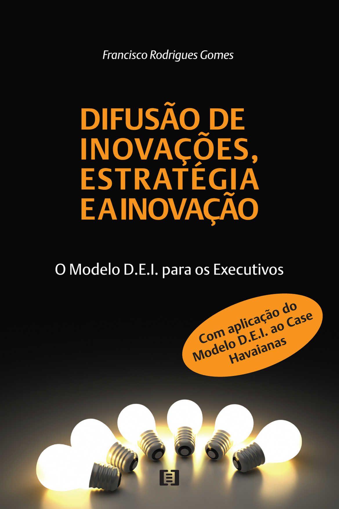 Difusão de Inovações, Estratégia e a Inovação: O Modelo D.E.I. para os Executivos