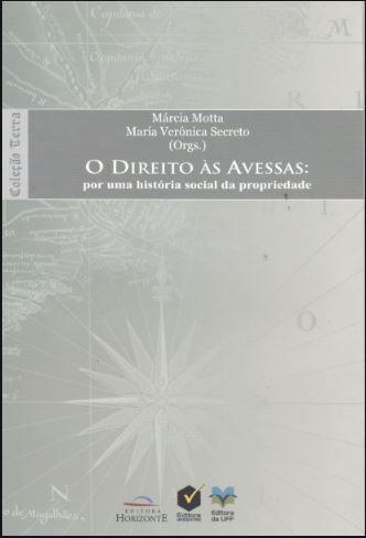 Direito Às Avessas, O: Por uma História Social da Propriedade