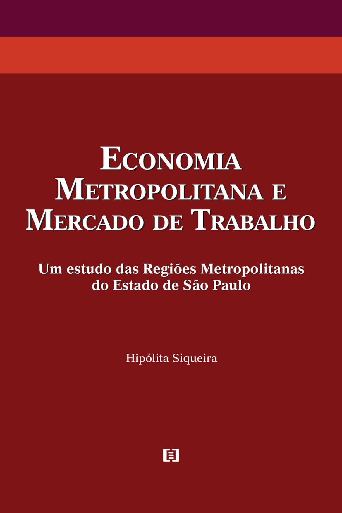 Economia metropolitana e mercado de trabalho: Um estudo das Regiões Metropolitanas do Estado de São Paulo