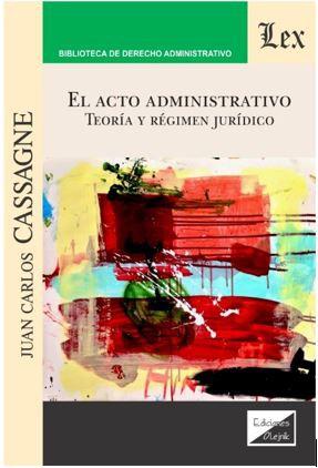 EL ACTO ADMINISTRATIVO. Teoría y régimen jurídico