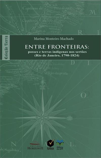Entre Fronteiras: Posses e Terras Indigenas nos Sertões - Rio de Janeiro, 1790-1824