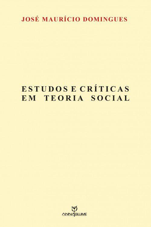 Estudos e críticas em teoria social - 1ª edição - 2016