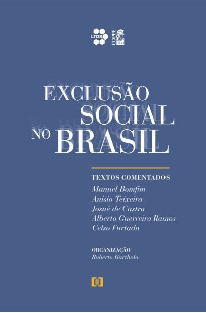 Exclusão Social no Brasil: Textos comentados de Manuel Bomfim, Anísio Teixeira, Josué de Castro, Guerreiro Ramos, Celso Furtado