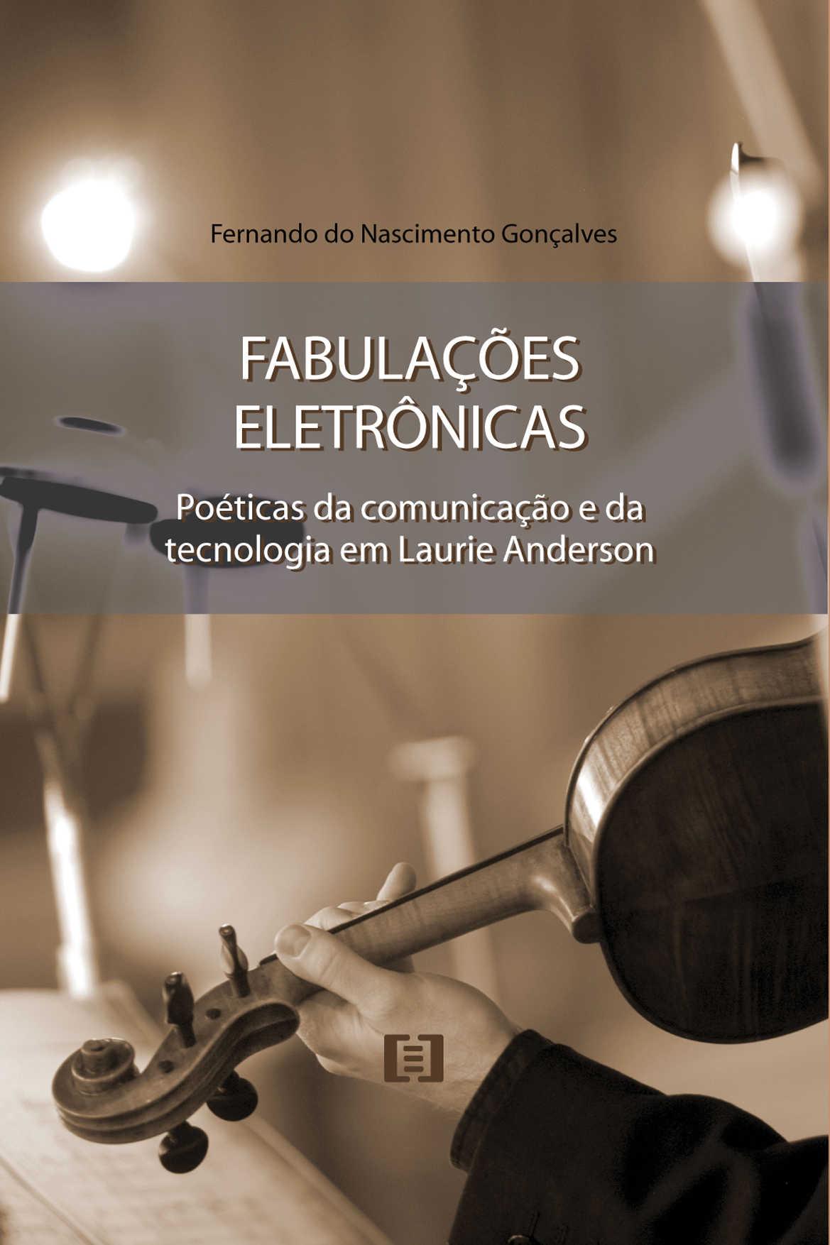 Fabulações eletrônicas: Poéticas da comunicação e da tecnologia em Laurie Anderson