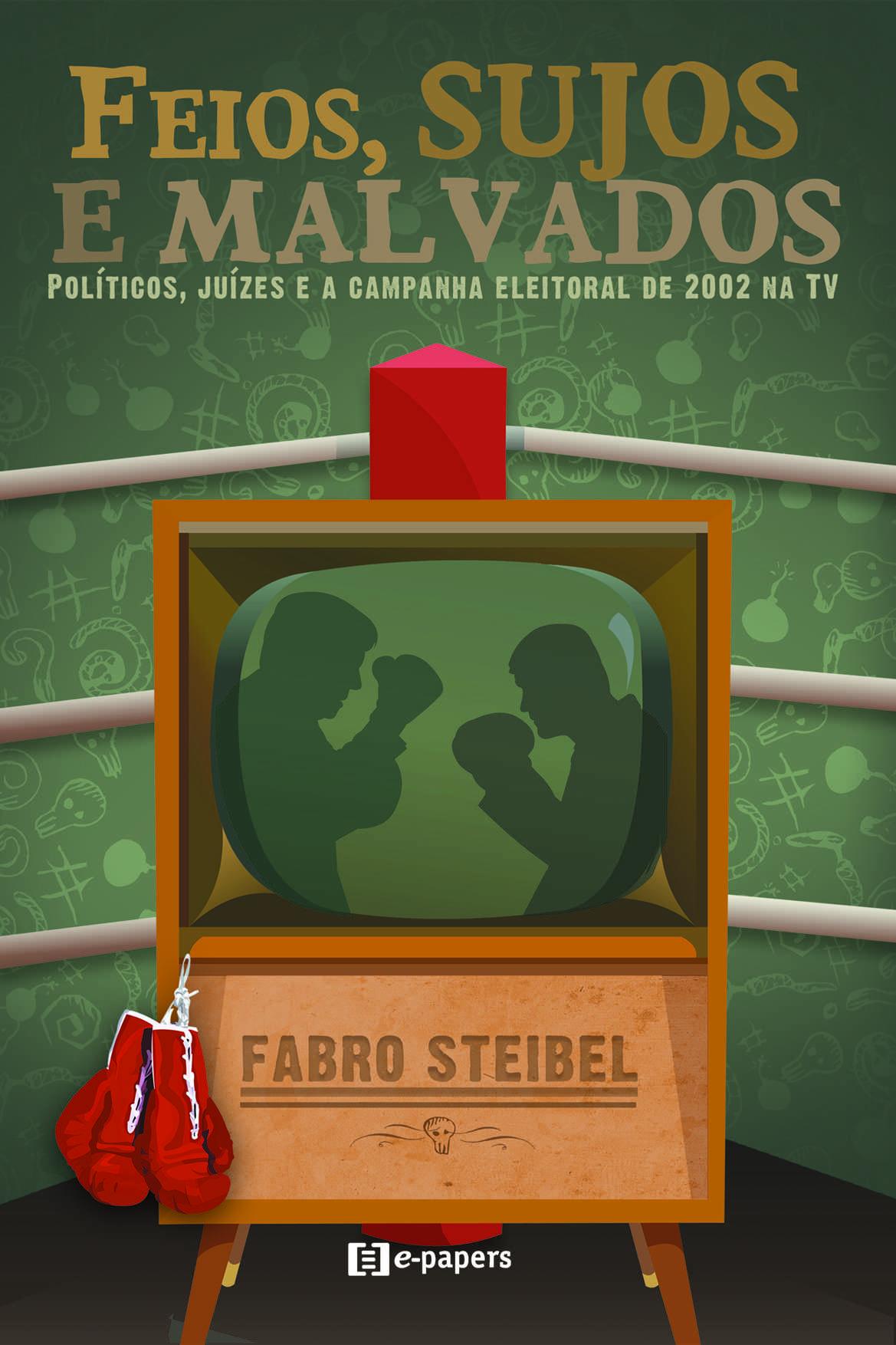 Feios, sujos e malvados: políticos, juízes e a campanha eleitoral de 2002 na TV