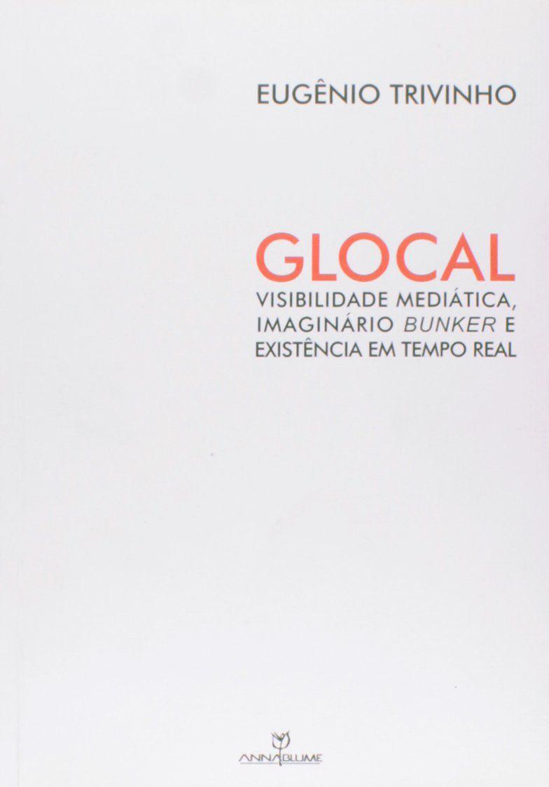 Glocal: Visibilidade Mediática, Imaginário Bunker e Existência em Tempo Real