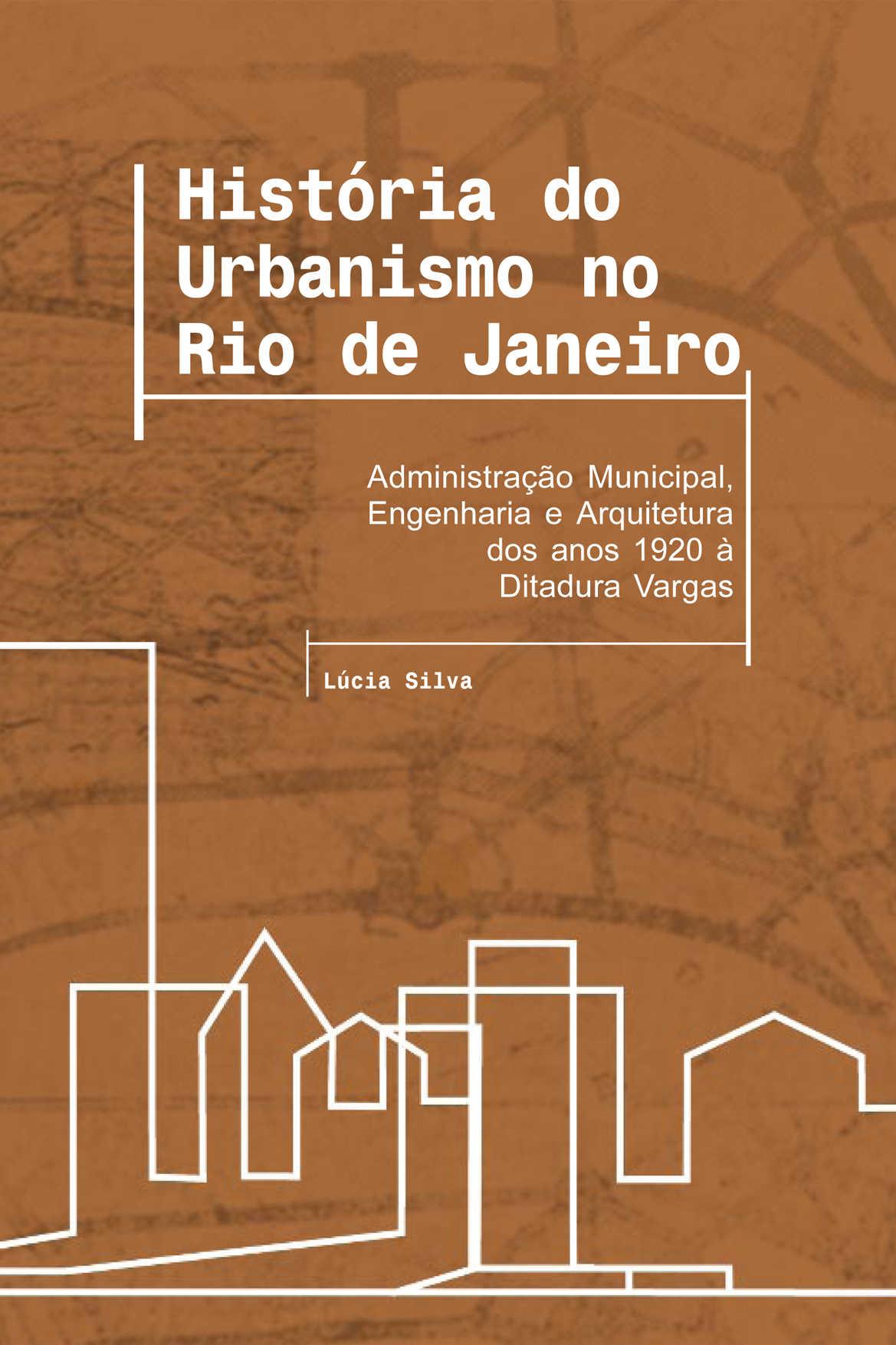 História do Urbanismo no Rio de Janeiro: Adm.Mun.,Eng.e Arq.dos anos 1920 à Ditadura Vargas