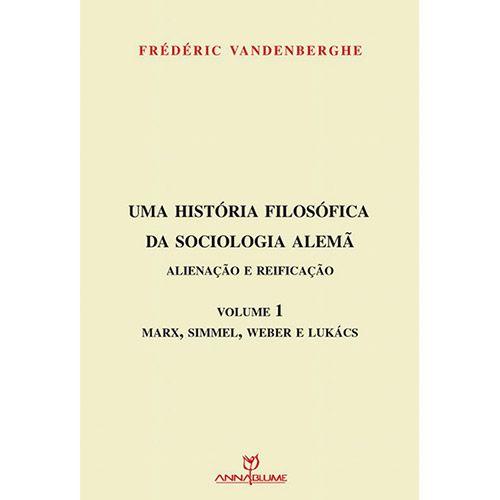 História Filosófica da Sociologia Alemã, Uma: Alienação e Reificação - Vol.1