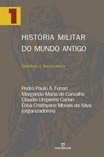 História Militar do Mundo Antigo: Guerras e Identidades - Vol.1